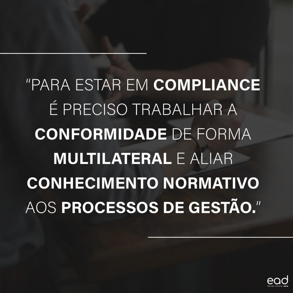 para estar em compliance é preciso trabalhar a conformidade de forma multilateral e aliar conhecimento normativo aos processos de gestão.